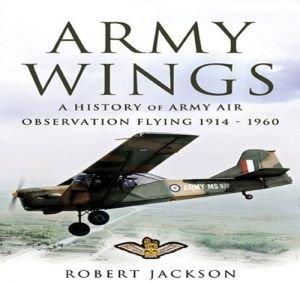 Army Wings: A History Of Army Air Observation Flying 1914-1960 by Robert Jackson - Hardcover