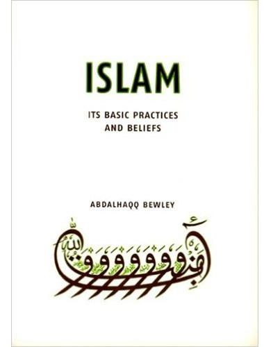 Islam Its Basic Practices And Beliefs By Abdalhaqq Bewley