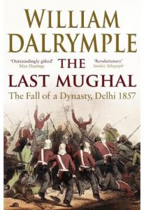The Last Mughal: The Fall Of A Dynasty Delhi 1857 by William Dalrymple - Paperback