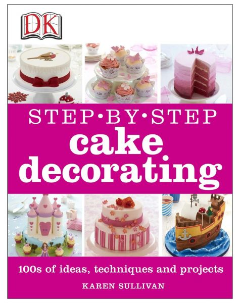 Step By Step Cake Decorating By Karen Sullivan Hardcover Souq Uae