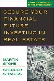 Secure Your Financial Future Investing in Real Estate by Martin Stone