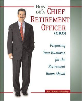 How to Be a Chief Retirement Officer by Thomas Rowley II