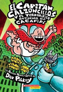 El Capitan Calzoncillos y el Terrorifico Retorno de Cacapipi = Captain Underpants and the Terrifying Return of Tippy Tinkletrousers by Dav Pilkey - Paperback