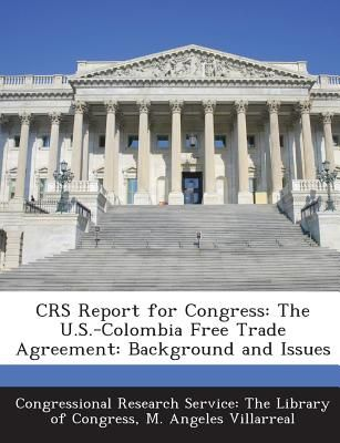 Crs Report For Congress The Us Colombia Free Trade Agreement