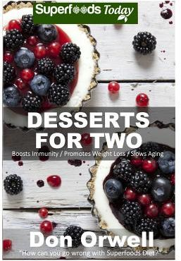 Desserts For Two 40 Quick Easy Gluten Free Wheat Mostly