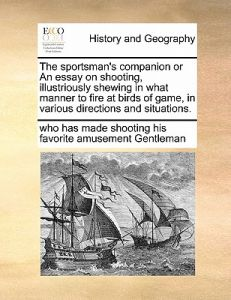 Essay On Science And Society The Sportsmans Companion Or An Essay On Shooting Illustriothe Sportsmans  Companion Or An Essay On Shooting Illustriously Shewing In What Manner To  By  Sample Of An Essay Paper also What Is An Essay Thesis The Sportsmans Companion Or An Essay On Shooting Illustriothe  Argument Essay Sample Papers
