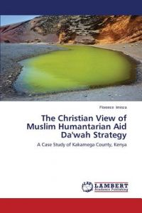 The Christian View Of Muslim Humantarian Aid Dawah Strategy By