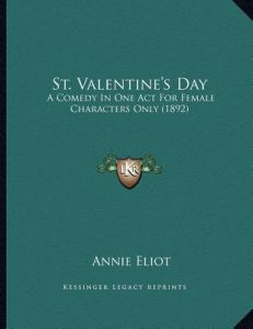 4db55bb33 St. Valentine's Day: A Comedy in One Act for Female Characters Only (1892)  by Annie Eliot - Paperback