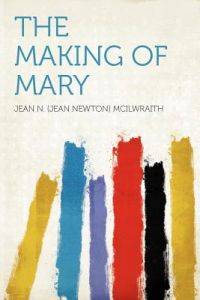 The Making of Mary by Jean N. (Jean Newton) McIlwraith - Paperback e8e0452c4