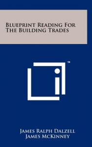 Blueprint reading for machine trades blueprint lsat preparation blueprint reading for the building trades by james ralph dalzell james mckinney herman ritow hardcover malvernweather Gallery