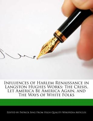 Analysis Of The Influences Of Harlem Renaissance In Langston Hughes Works The Crisis Let America Be America Again And The Ways Of White Folks By
