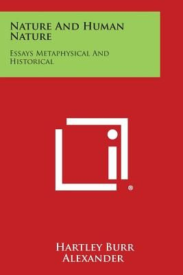 Nature And Human Nature Essays Metaphysical And Historical By   Aed