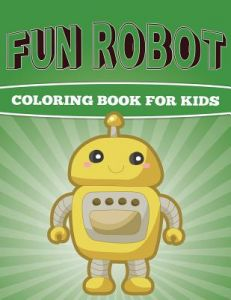 Fun Robot Coloring Book For Kids Very Creative By MR Sky Ice Johan