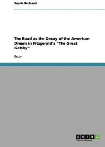 Essay On High School The Road As The Decay Of The American Dream In Fitzgeralds The Great Gatsby  By Sophie Bertrand  Paperback English Essay Speech also The Yellow Wallpaper Essay Topics Buy Fitzgeralds Careless The Great Gatsby  Spacecasebrand  Christmas Essay In English