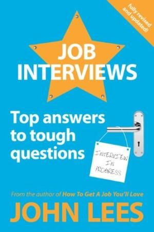 Job Interviews, Top Answers To Tough Questions, 3rd Edition by John Lees