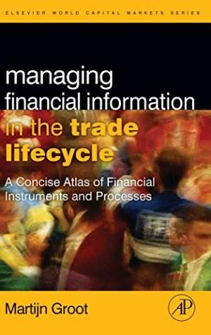 Managing Financial Information In The Trade Lifecycle, by Martijn Groot