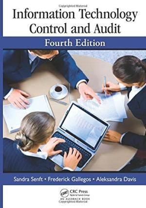 Information Technology Control And Audit, 4th Edition by Sandra Senft