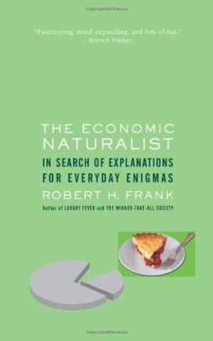 The Economic Naturalist, In Search Of Explanations For Everyday Enigmas Frank By Frank by Robert Frank