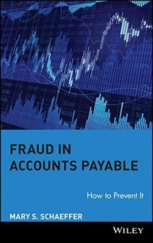 Fraud In Accounts Payable, by Mary S. Schaeffer