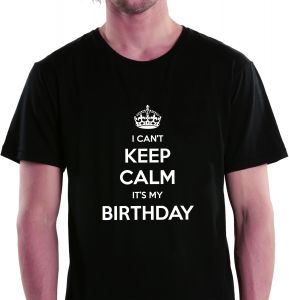 I Cant Keep Calm Its My Birthday Black Round Neck T Shirt For Men