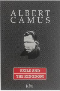 essays on camus exile and the kingdom Plague the fall exile & the kingdom & selected essays by albert camus available in hardcover on powellscom, also read synopsis and reviews from chinua achebe to toni morrison and raymond chandler to joan didion, the everymans library.