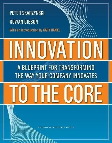 Innovation to the Core: A Blueprint for Transforming the Way Your Company Innovates ,Ed. :1