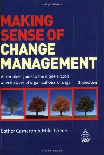 Making Sense of Change Management: A Complete Guide to the Models Tools and Techniques of Organizational Change ,Ed. :2