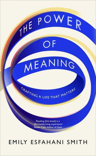656274e1e36 The Power of Meaning Crafting a Life that Matters by Emily Esfahani ...