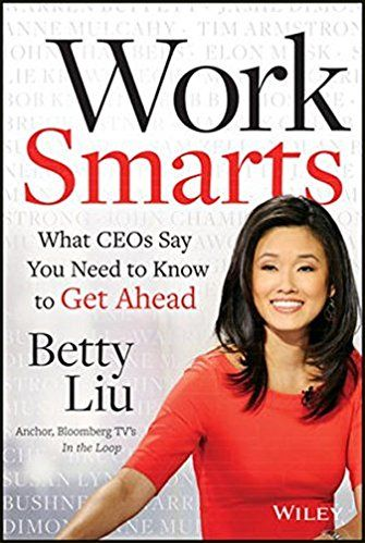 Work Smarts - What Ceos Say You Need To Know To Get Ahead