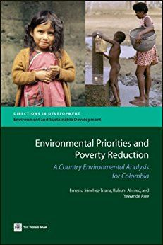 Environmental Priorities & Poverty Reduction: A Country Environmental Analysis For Colombia Pb.