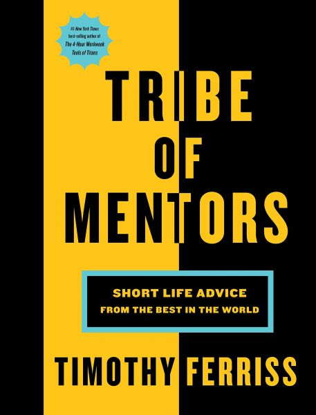 Tribe of Mentors  Short Life Advice from the Best in the World ... 34fcfe9ca6