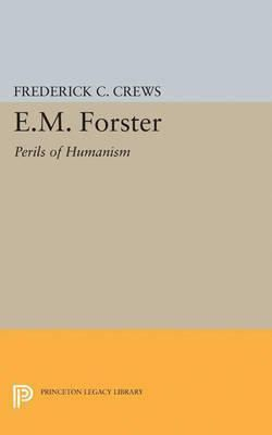 E.M.Foster : Perils Of Humanism By Frederick Campbell Crews
