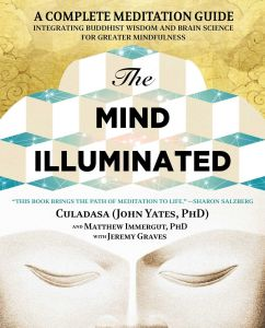 The Mind Illuminated : A Complete Meditation Guide Integrating Buddhist Wisdom and Brain Science for Greater Mindfulness