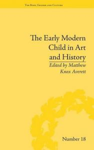 The Early Modern Child In Art And History Body Gender Culture
