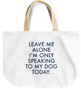 2c1271df472562 Loud Universe Leave Me Along Only My Dog Today Annoyed Reusable Shopping  With Words Beach Tote Bag