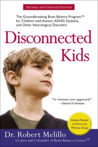 Disconnected Kids : The Groundbreaking Brain Balance Program for Children with Autism, ADHD, Dyslexia, and Other Neurological Disorders (Revised Updated)