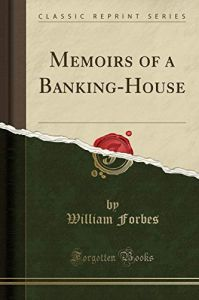 Memoirs of a Banking-House by  William Forbes