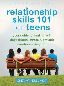 Relationship Skills 101 for Teens : Your Guide to Dealing with Daily Drama, Stress & Difficult Emotions Using Dbt