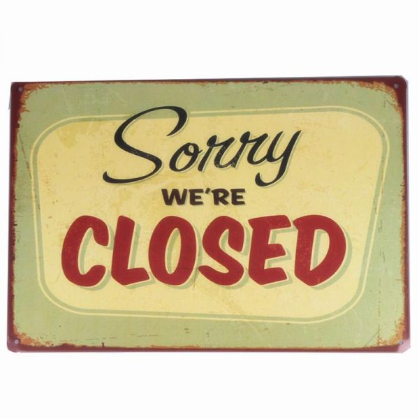 Sorry we are closed	 Unframed